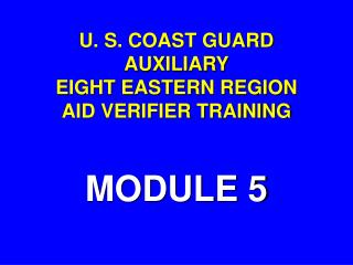 U. S. COAST GUARD AUXILIARY EIGHT EASTERN REGION AID VERIFIER TRAINING