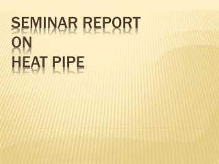 SEMINAR REPORT                       ON       heat pipe