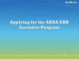 Applying for the ARRA EHR Incentive Program