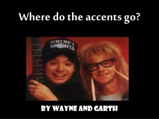 Where do the accents go?