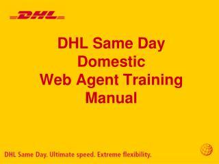 DHL Same Day Domestic  Web Agent Training Manual