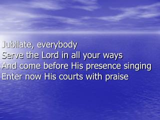 For the Lord our God is gracious And His mercy's everlasting  Jubilate, Jubilate Jubilate Deo