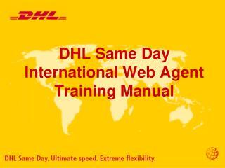 DHL Same Day  International Web Agent Training Manual