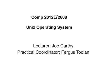 Comp 2012 / 2608  Unix Operating System