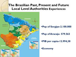 Pop of Sergipe-2.100.000 Pop of Aracaju- 579.563 PIB per capta-12.994,38 Economy