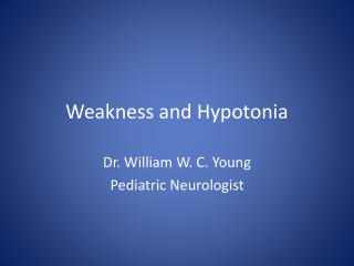 Weakness and Hypotonia