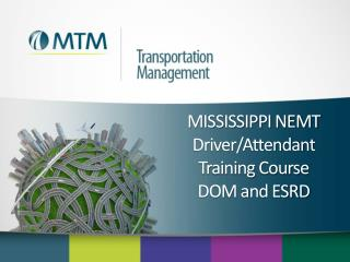 MISSISSIPPI NEMT  Driver/Attendant Training Course  DOM and ESRD
