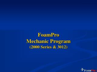 FoamPro Mechanic Program (2000 Series & 3012)