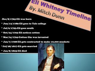 Eli Whitney Timeline  By. Mitch Dunn