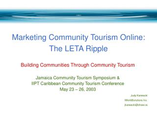 Building Communities Through Community Tourism Jamaica Community Tourism Symposium &  IIPT Caribbean Community Tourism C