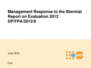 Management Response to the Biennial Report on Evaluation 2012 DP/FPA/2012/8