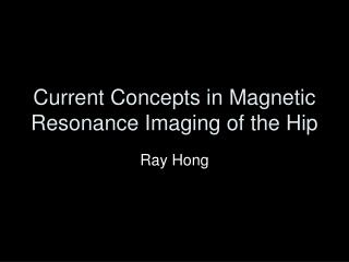 Current Concepts in Magnetic Resonance Imaging of the Hip
