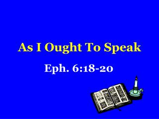 As I Ought To Speak