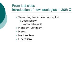 From last class— Introduction of new ideologies in 20th C