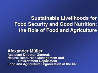 Sustainable Livelihoods for Food Security and Good Nutrition:  the Role of Food and Agriculture