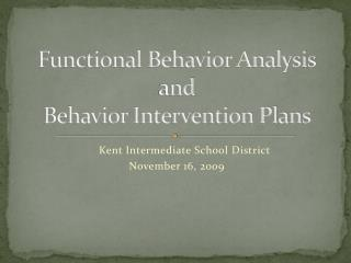 Functional  Behavior Analysis and  Behavior Intervention Plans