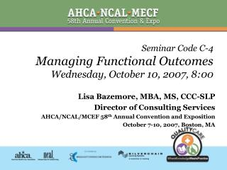 Seminar Code C-4 Managing Functional Outcomes Wednesday, October 10, 2007, 8:00