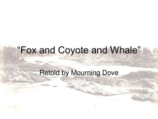 """Fox and Coyote and Whale"""