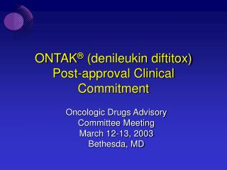 ONTAK ®  (denileukin diftitox)  Post-approval Clinical Commitment