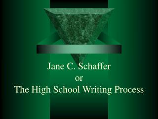 Jane C. Schaffer or The High School Writing Process