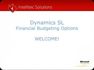 Dynamics SL Financial Budgeting Options WELCOME!