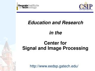 Education and Research  in the  Center for  Signal and Image Processing