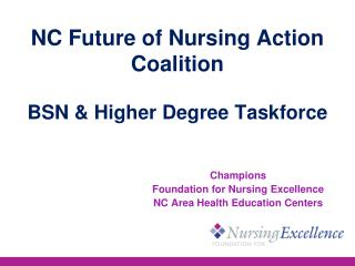 NC Future of Nursing Action Coalition BSN & Higher Degree Taskforce