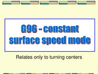 G96 - constant surface speed mode