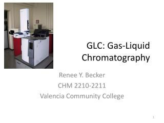 GLC: Gas-Liquid  Chromatography