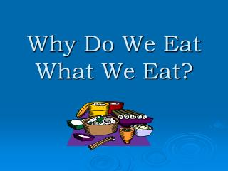 Why Do We Eat What We Eat?