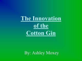 The Innovation  of the  Cotton Gin
