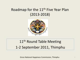 Roadmap for the 11 th  Five Year Plan ( 2013-2018 )