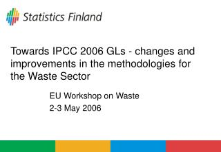 Towards IPCC 2006 GLs - changes and improvements in the methodologies for the Waste Sector