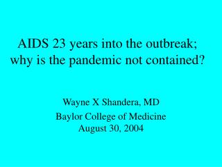 AIDS 23 years into the outbreak; why is the pandemic not contained?