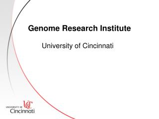 Genome Research Institute        University of Cincinnati