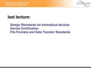 Last lecture:     Design Standards for biomedical devices    Device Certification    File Formats and Data Transfer Stan