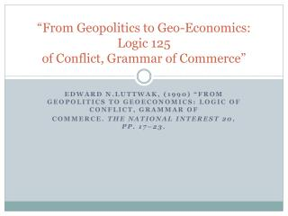 """From Geopolitics to Geo-Economics: Logic 125 of Conflict, Grammar of Commerce"""