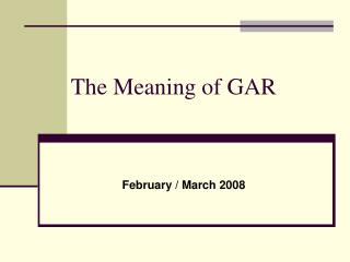 The Meaning of GAR