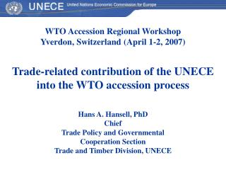 WTO Accession Regional Workshop Yverdon, Switzerland (April 1-2, 2007) Trade-related contribution of the UNECE into the