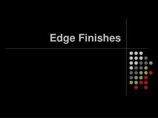 Edge Finishes