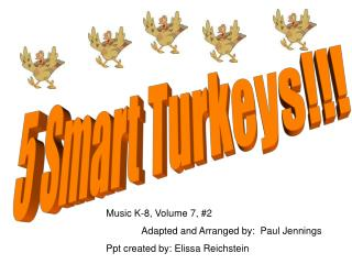 5 Smart Turkeys!!!