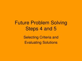 Future Problem Solving Steps 4 and 5