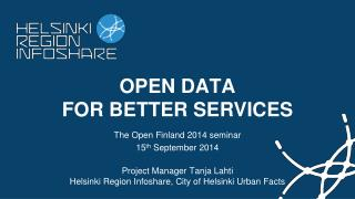 OPEN DATA  FOR BETTER SERVICES The Open Finland 2014 seminar 15 th  September 2014