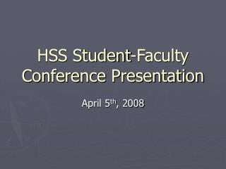 HSS Student-Faculty Conference Presentation