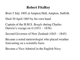 Robert FitzRoy Born 5 July 1805 at Ampton Hall, Ampton, Suffolk Died 30 April 1865 by his own hand
