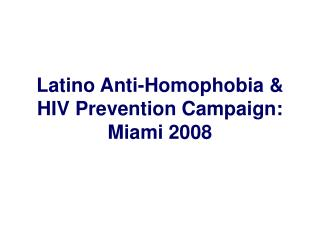 Latino Anti-Homophobia & HIV Prevention Campaign: Miami 2008