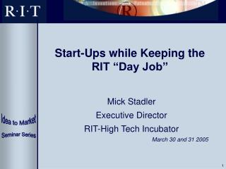 "Start-Ups while Keeping the RIT ""Day Job"""