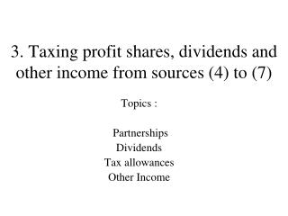 3. Taxing profit shares, dividends and other income from sources (4) to (7)