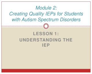 Module 2: Creating Quality IEPs for Students with Autism Spectrum Disorders