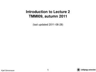 Introduction to Lecture 2 TMMI09, autumn 2011 (last updated 2011-08-28)